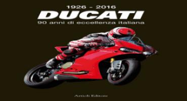 """""""Ducati, 90 anni di eccellenza italiana"""", arriva in libreria l'opera dedicata all'universo Ducati"""